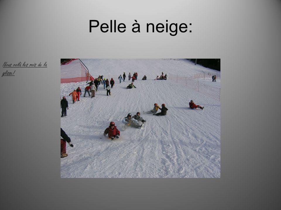 Pelle à neige: Nous voilà les rois de la glisse!