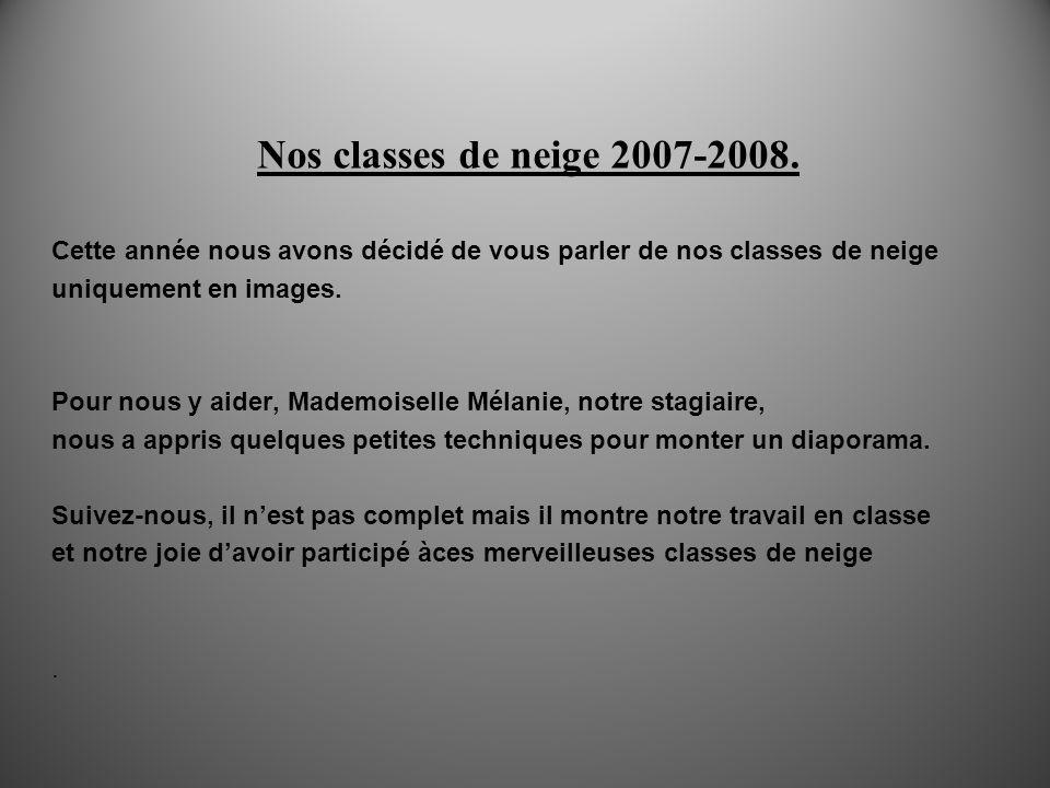 Nos classes de neige 2007-2008. Cette année nous avons décidé de vous parler de nos classes de neige uniquement en images. Pour nous y aider, Mademois