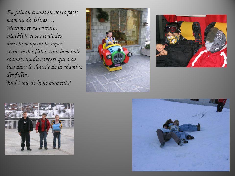 En fait on a tous eu notre petit moment de délires … Maxime et sa voiture, Mathilde et ses roulades dans la neige ou la super chanson des filles, tout