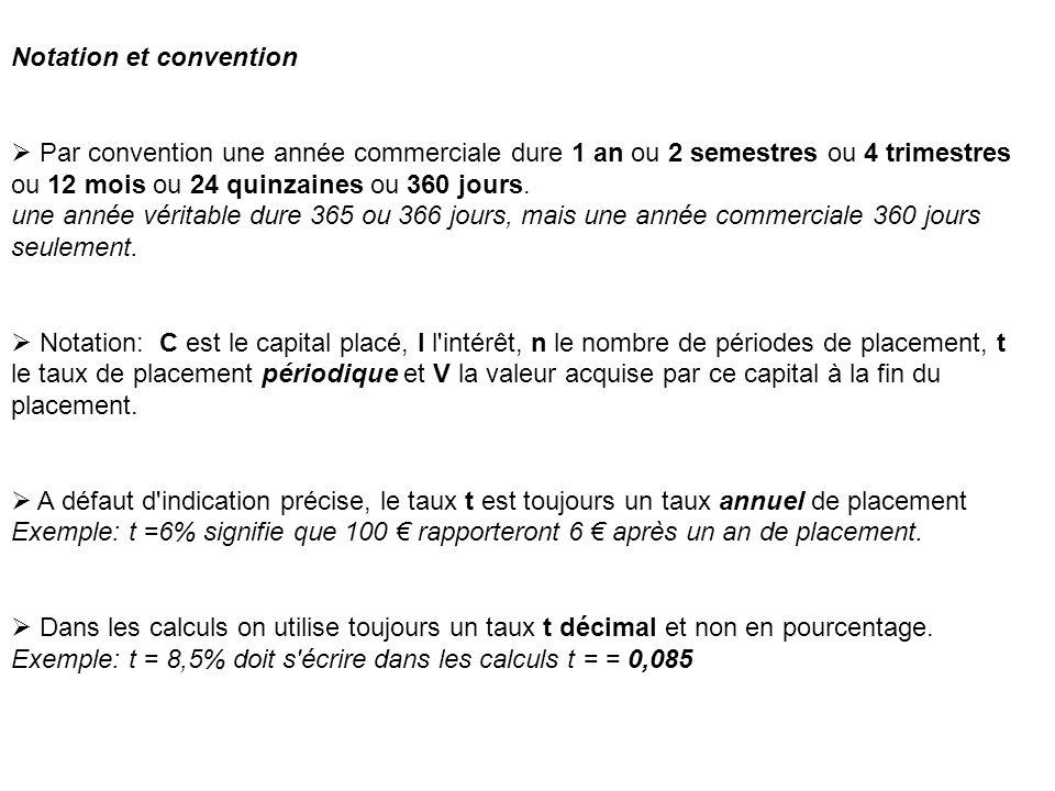 Notation et convention Par convention une année commerciale dure 1 an ou 2 semestres ou 4 trimestres ou 12 mois ou 24 quinzaines ou 360 jours. une ann
