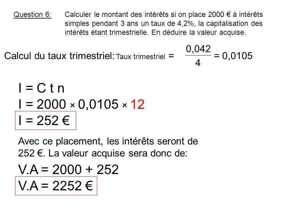 Question 6:Calculer le montant des intérêts si on place 2000 à intérêts simples pendant 3 ans un taux de 4,2%, la capitalisation des intérêts étant tr