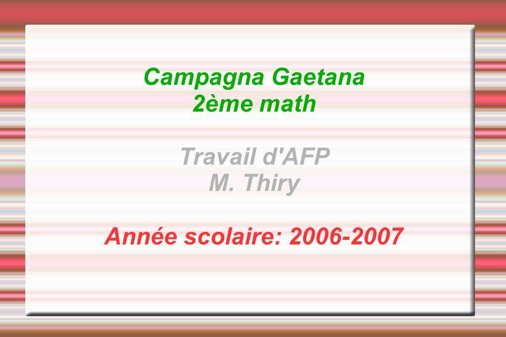 Campagna Gaetana 2ème math Travail d AFP M. Thiry Année scolaire: 2006-2007