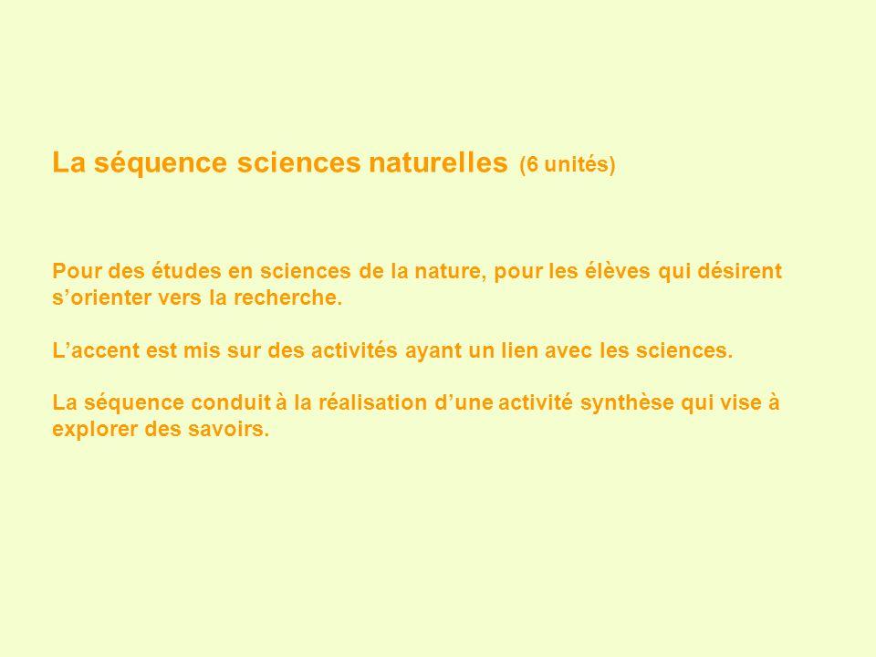 La séquence sciences naturelles (6 unités) Pour des études en sciences de la nature, pour les élèves qui désirent sorienter vers la recherche. Laccent