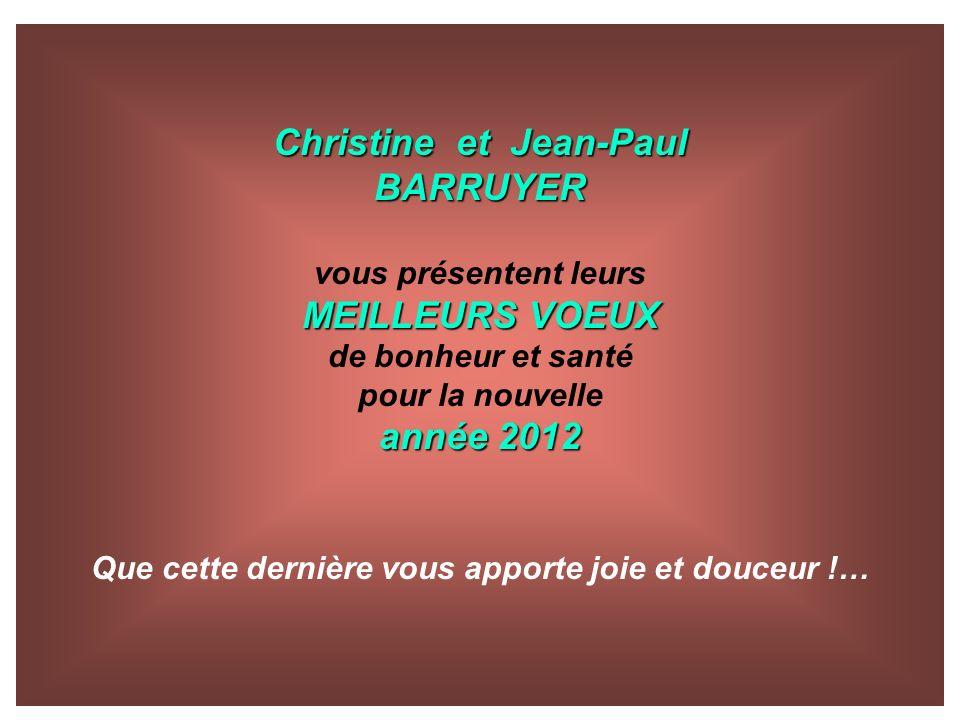 Christine et Jean-Paul BARRUYER vous présentent leurs MEILLEURS VOEUX de bonheur et santé pour la nouvelle année 2012 Que cette dernière vous apporte