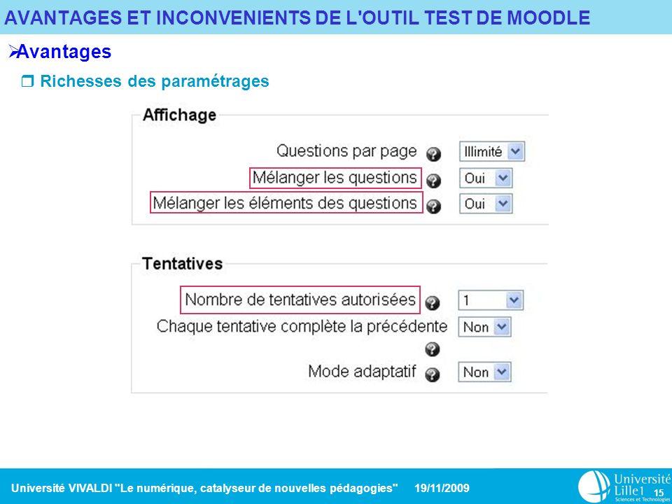 Université VIVALDI Le numérique, catalyseur de nouvelles pédagogies 19/11/2009 15 AVANTAGES ET INCONVENIENTS DE L OUTIL TEST DE MOODLE Avantages Richesses des paramétrages