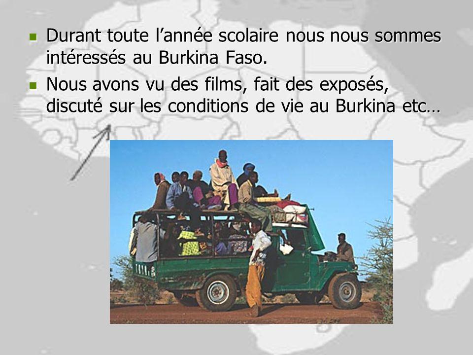 Durant toute lannée scolaire nous nous sommes intéressés au Burkina Faso. Durant toute lannée scolaire nous nous sommes intéressés au Burkina Faso. No