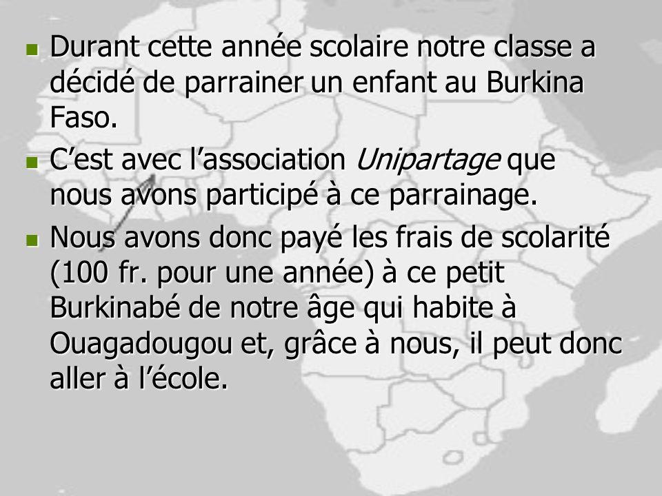Durant cette année scolaire notre classe a décidé de parrainer un enfant au Burkina Faso. Durant cette année scolaire notre classe a décidé de parrain