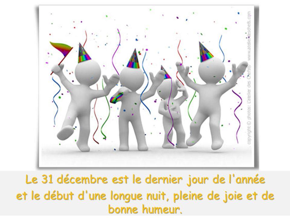 Le 31 décembre est le dernier jour de l'année et le début d'une longue nuit, pleine de joie et de bonne humeur.