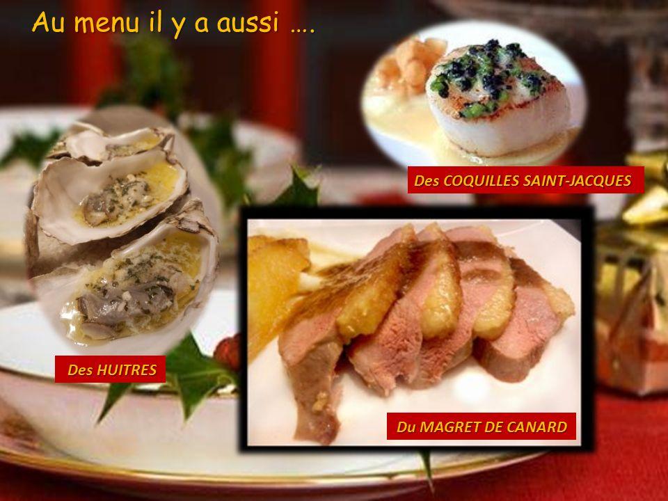 Des HUITRES Des HUITRES Du MAGRET DE CANARD Du MAGRET DE CANARD Au menu il y a aussi …. Des COQUILLES SAINT-JACQUES Des COQUILLES SAINT-JACQUES