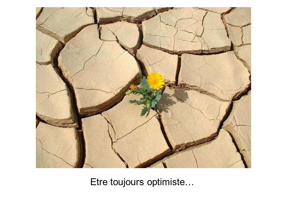 Etre toujours optimiste…