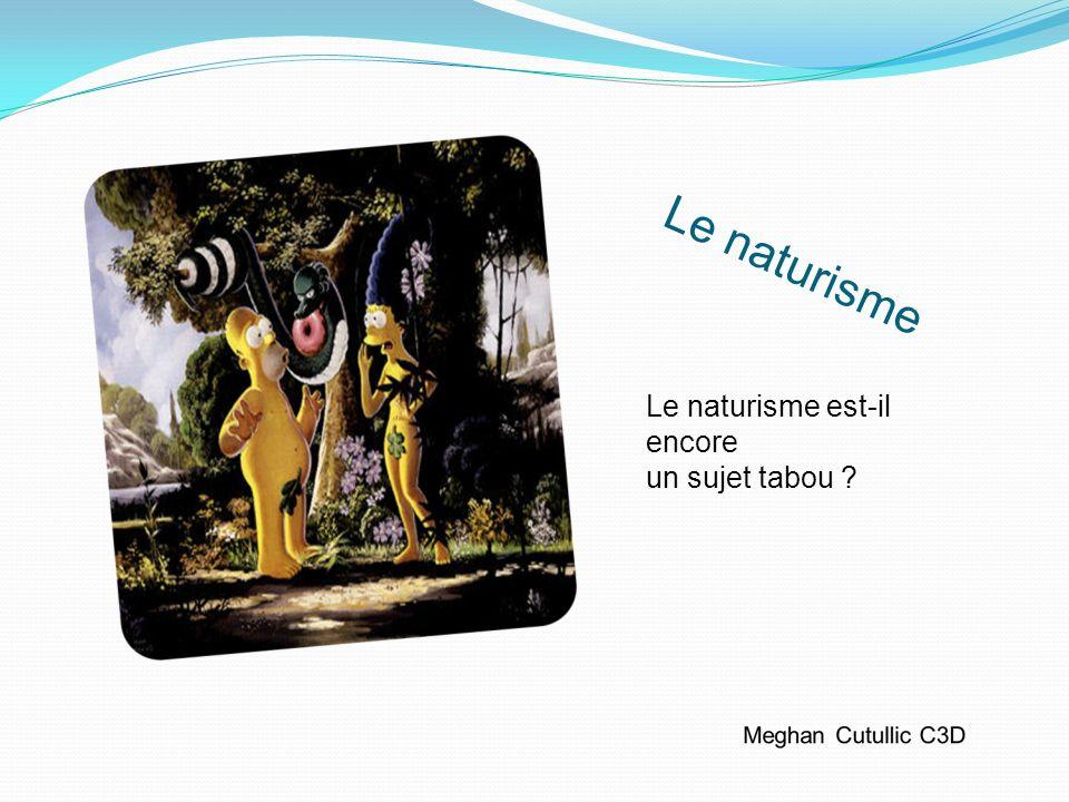 Le naturisme Le naturisme est-il encore un sujet tabou ?