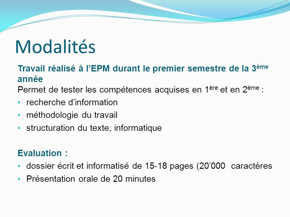Modalités Travail réalisé à lEPM durant le premier semestre de la 3 ème année Permet de tester les compétences acquises en 1 ère et en 2 ème : recherc