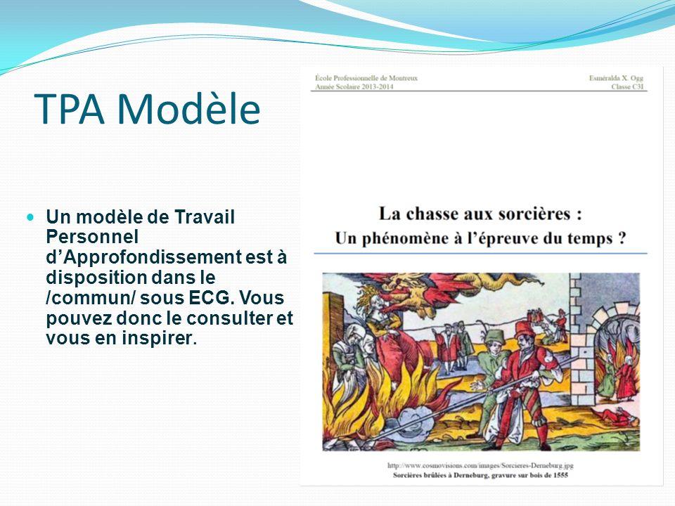 TPA Modèle Un modèle de Travail Personnel dApprofondissement est à disposition dans le /commun/ sous ECG. Vous pouvez donc le consulter et vous en ins