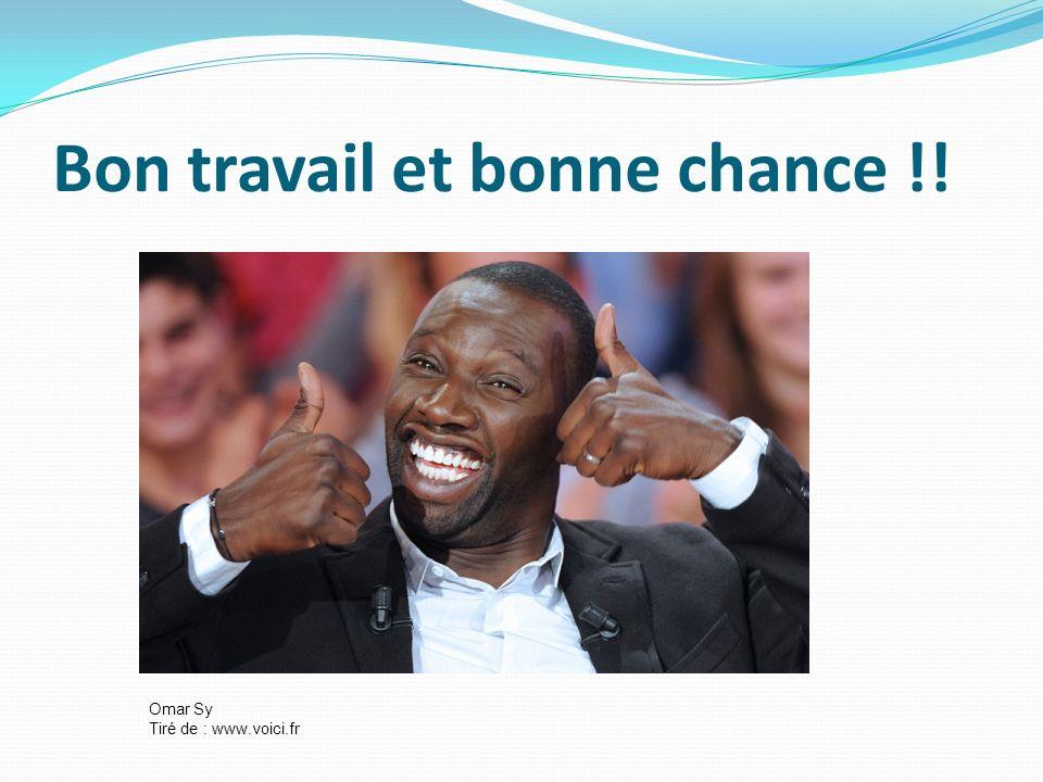 Bon travail et bonne chance !! Omar Sy Tiré de : www.voici.fr