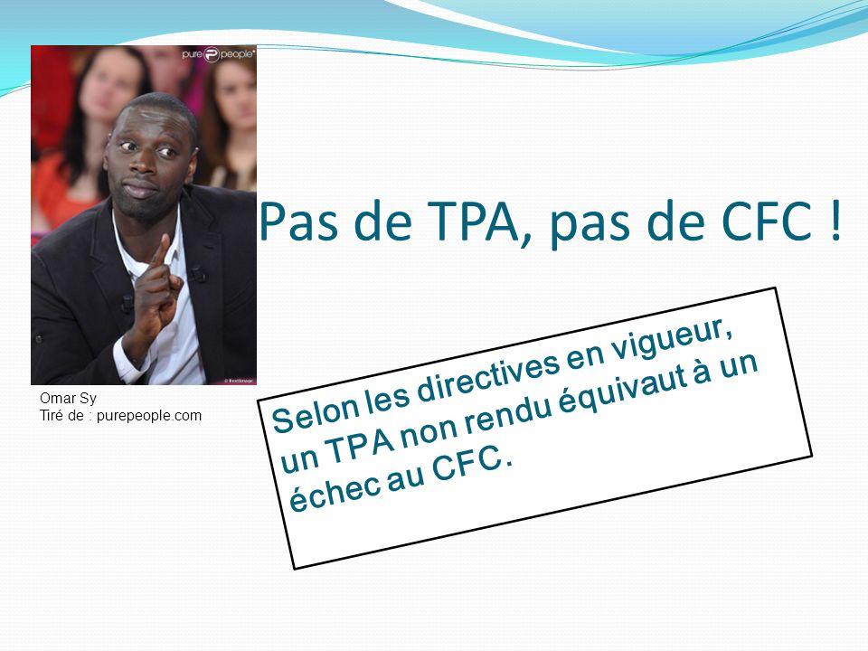 Pas de TPA, pas de CFC ! Omar Sy Tiré de : purepeople.com Selon les directives en vigueur, un TPA non rendu équivaut à un échec au CFC.