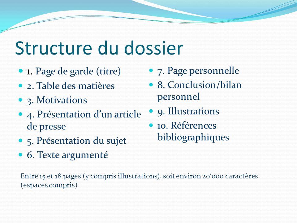 Structure du dossier 1. Page de garde (titre) 2. Table des matières 3. Motivations 4. Présentation dun article de presse 5. Présentation du sujet 6. T
