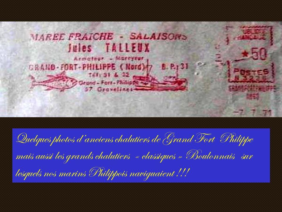 Quelques photos danciens chalutiers de Grand Fort Philippe mais aussi les grands chalutiers « classiques » Boulonnais sur lesquels nos marins Philippois naviguaient !!!