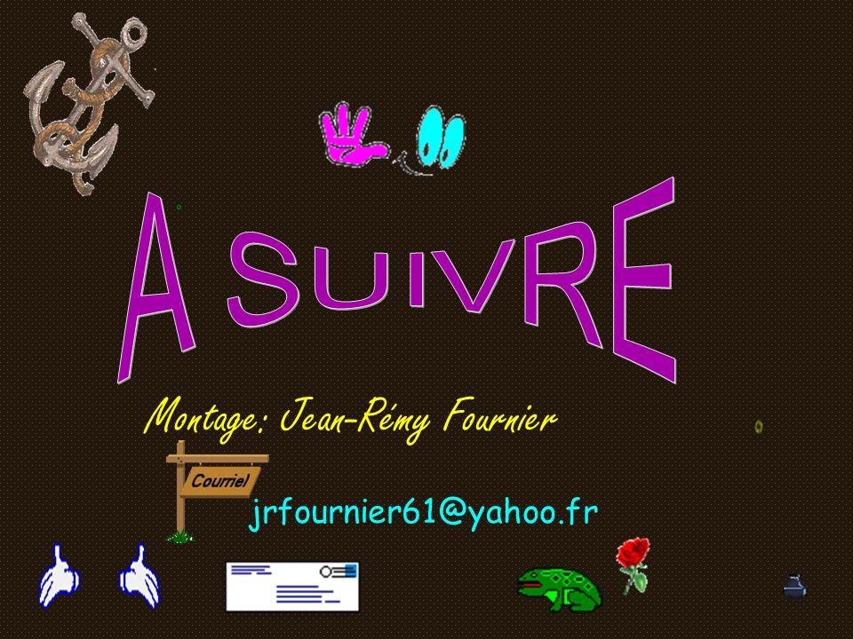 Montage: Jean-Rémy Fournier jrfournier61@yahoo.fr