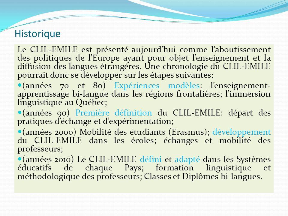 Historique Le CLIL-EMILE est présenté aujourdhui comme laboutissement des politiques de lEurope ayant pour objet lenseignement et la diffusion des langues étrangères.