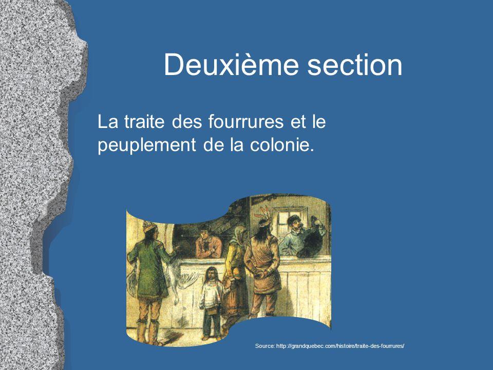 Deuxième section La traite des fourrures et le peuplement de la colonie. Source: http://grandquebec.com/histoire/traite-des-fourrures/