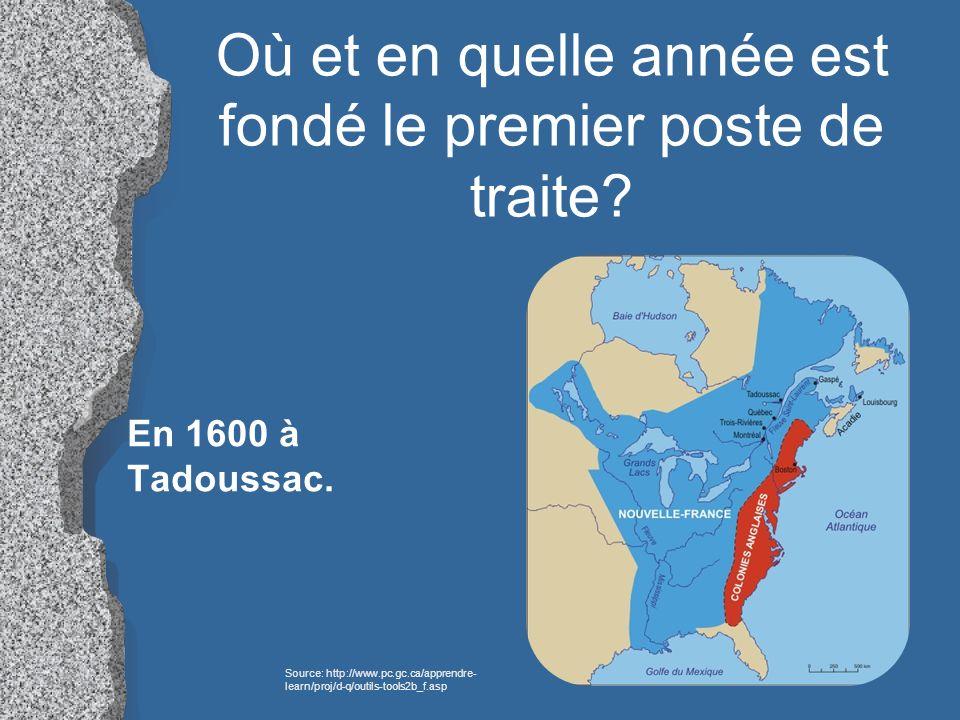 Où et en quelle année est fondé le premier poste de traite? En 1600 à Tadoussac. Source: http://www.pc.gc.ca/apprendre- learn/proj/d-q/outils-tools2b_