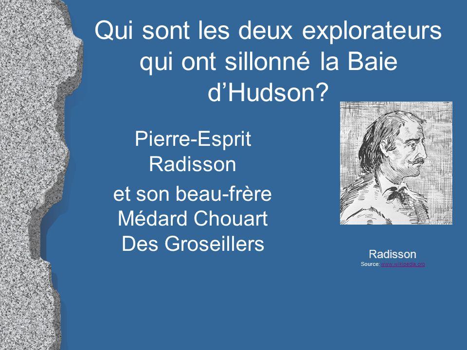 Qui sont les deux explorateurs qui ont sillonné la Baie dHudson? Radisson Source: www.wikipedia.orgwww.wikipedia.org Pierre-Esprit Radisson et son bea