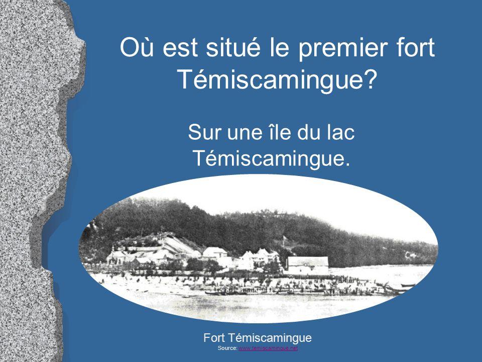 Où est situé le premier fort Témiscamingue? Sur une île du lac Témiscamingue. Fort Témiscamingue Source: www.temiscamingue.netwww.temiscamingue.net