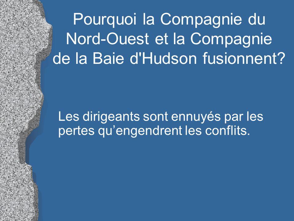Pourquoi la Compagnie du Nord-Ouest et la Compagnie de la Baie d'Hudson fusionnent? Les dirigeants sont ennuyés par les pertes quengendrent les confli
