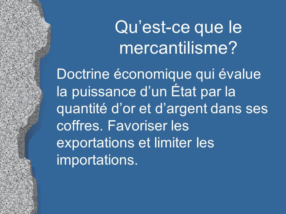 Doctrine économique qui évalue la puissance dun État par la quantité dor et dargent dans ses coffres. Favoriser les exportations et limiter les import