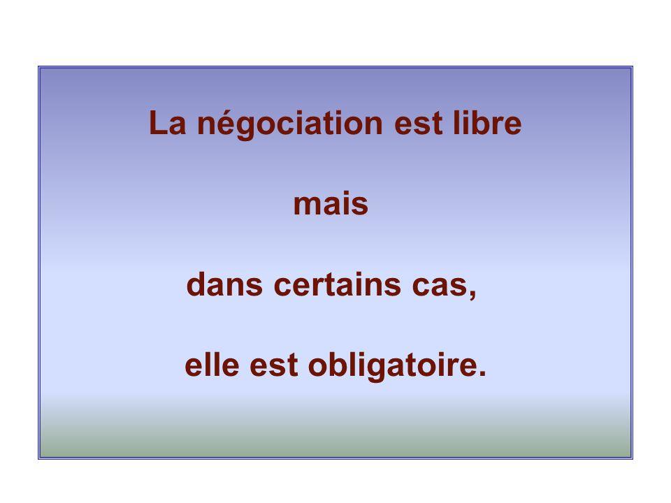 La négociation est libre mais dans certains cas, elle est obligatoire.