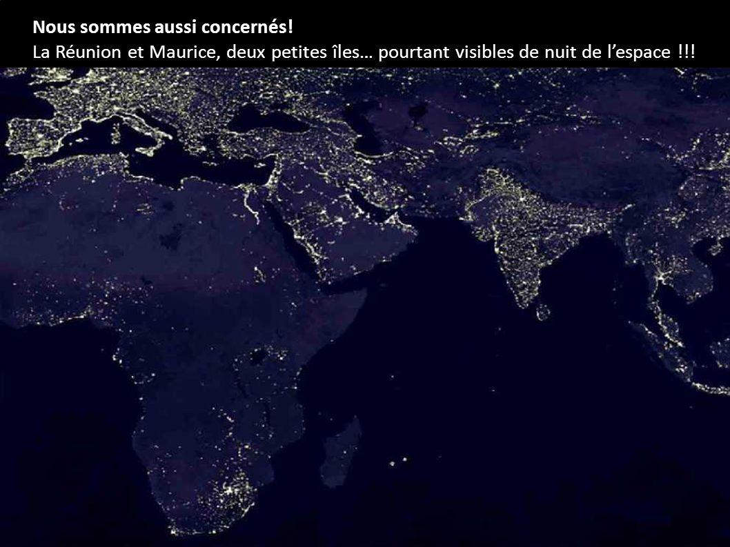 Nous sommes aussi concernés! La Réunion et Maurice, deux petites îles… pourtant visibles de nuit de lespace !!!