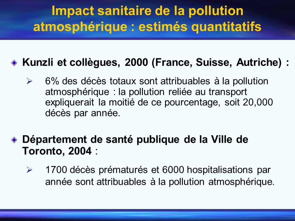 Impact sanitaire de la pollution atmosphérique : estimés quantitatifs Kunzli et collègues, 2000 (France, Suisse, Autriche) : 6% des décès totaux sont
