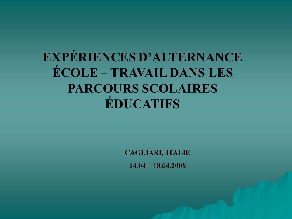 EXPÉRIENCES DALTERNANCE ÉCOLE – TRAVAIL DANS LES PARCOURS SCOLAIRES ÉDUCATIFS CAGLIARI, ITALIE 14.04 – 18.04.2008