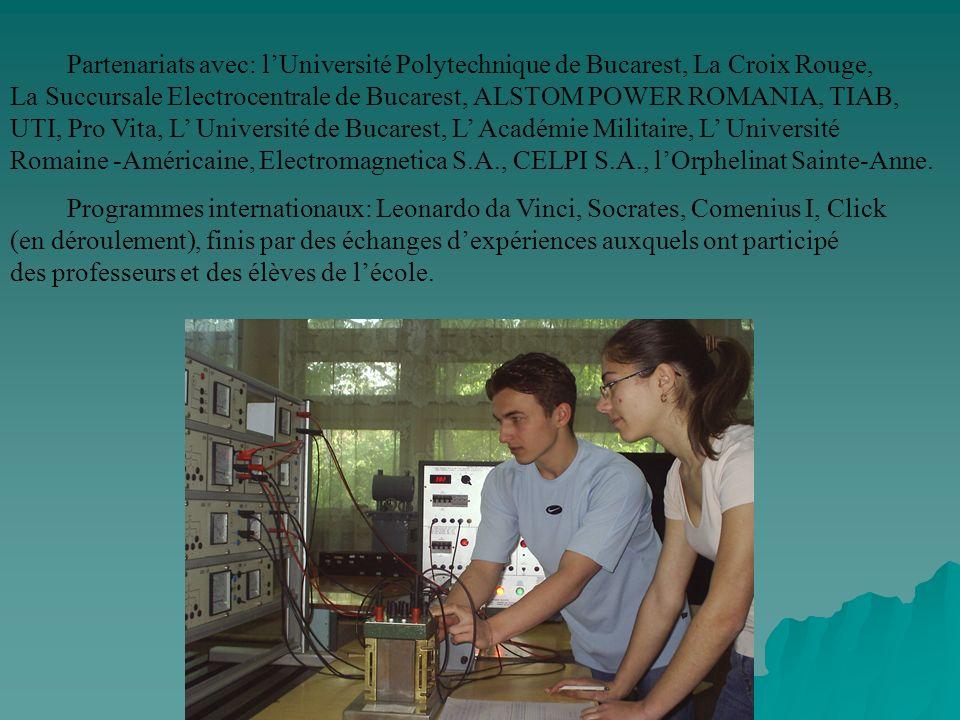 Partenariats avec: lUniversité Polytechnique de Bucarest, La Croix Rouge, La Succursale Electrocentrale de Bucarest, ALSTOM POWER ROMANIA, TIAB, UTI,