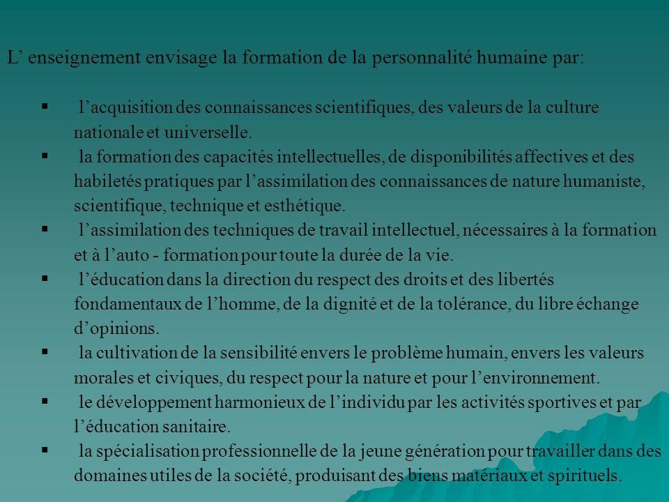 L enseignement envisage la formation de la personnalité humaine par: lacquisition des connaissances scientifiques, des valeurs de la culture nationale
