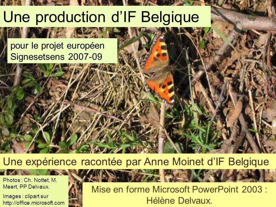 Une expérience racontée par Anne Moinet dIF Belgique Une production dIF Belgique pour le projet européen Signesetsens 2007-09 Mise en forme Microsoft