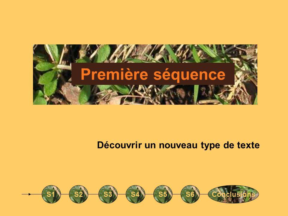 Première séquence Découvrir un nouveau type de texte S1S2S3S4S5S6Conclusions