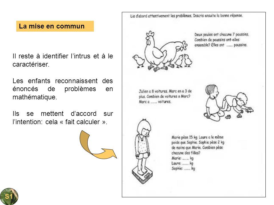 Il reste à identifier lintrus et à le caractériser. Les enfants reconnaissent des énoncés de problèmes en mathématique. Ils se mettent daccord sur lin