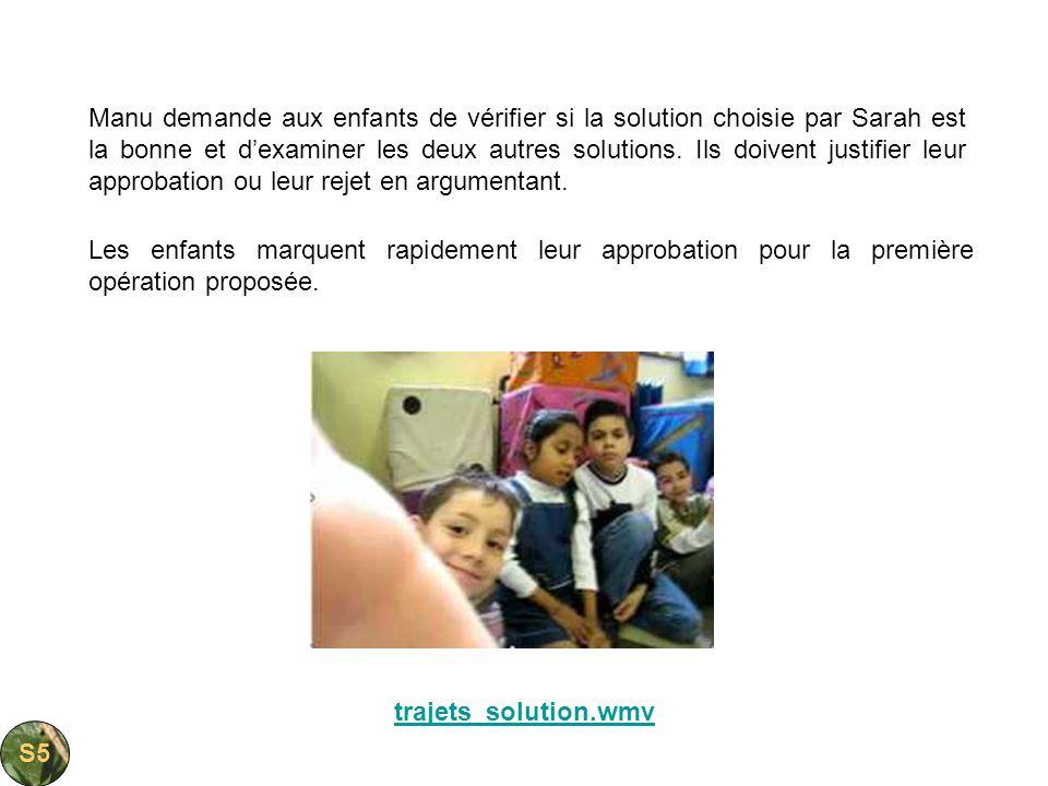 trajets_solution.wmv Les enfants marquent rapidement leur approbation pour la première opération proposée. Manu demande aux enfants de vérifier si la