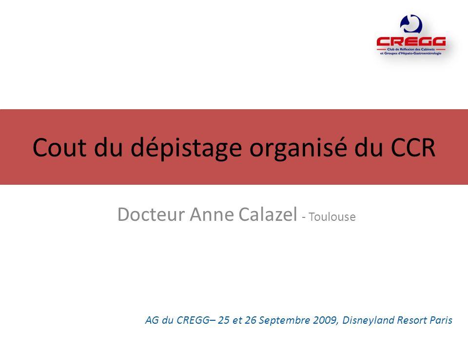Cout du dépistage organisé du CCR Docteur Anne Calazel - Toulouse AG du CREGG– 25 et 26 Septembre 2009, Disneyland Resort Paris