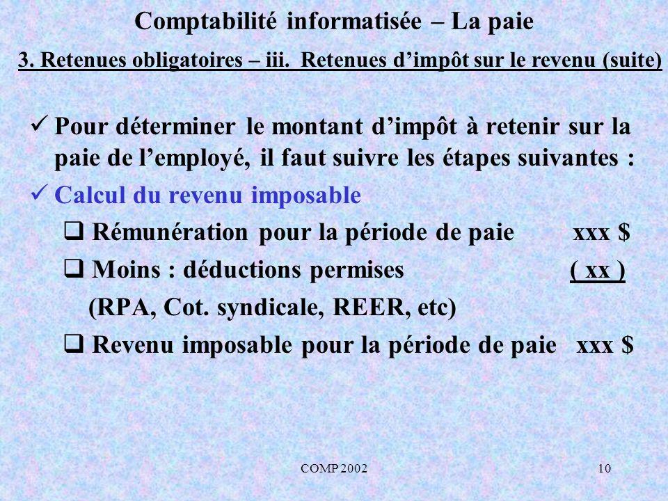 COMP 200210 Comptabilité informatisée – La paie 3. Retenues obligatoires – iii. Retenues dimpôt sur le revenu (suite) Pour déterminer le montant dimpô