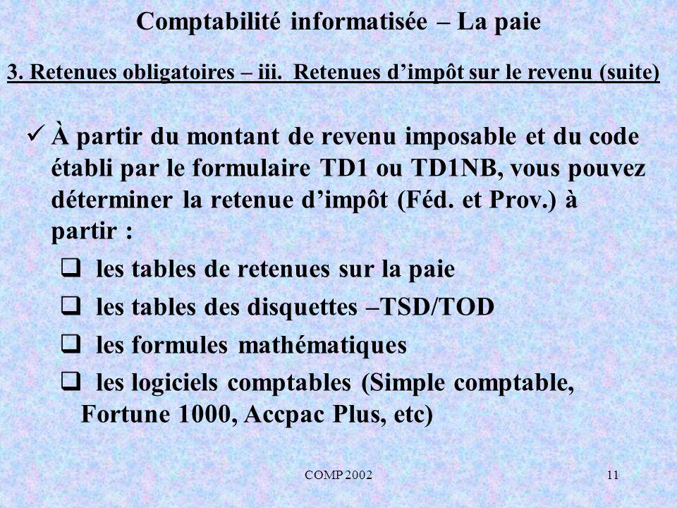 COMP 200211 Comptabilité informatisée – La paie 3. Retenues obligatoires – iii. Retenues dimpôt sur le revenu (suite) À partir du montant de revenu im