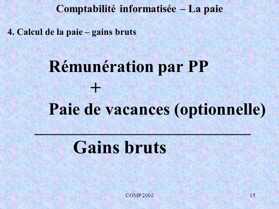 COMP 200215 Comptabilité informatisée – La paie Rémunération par PP + Paie de vacances (optionnelle) _______________________________ Gains bruts 4. Ca