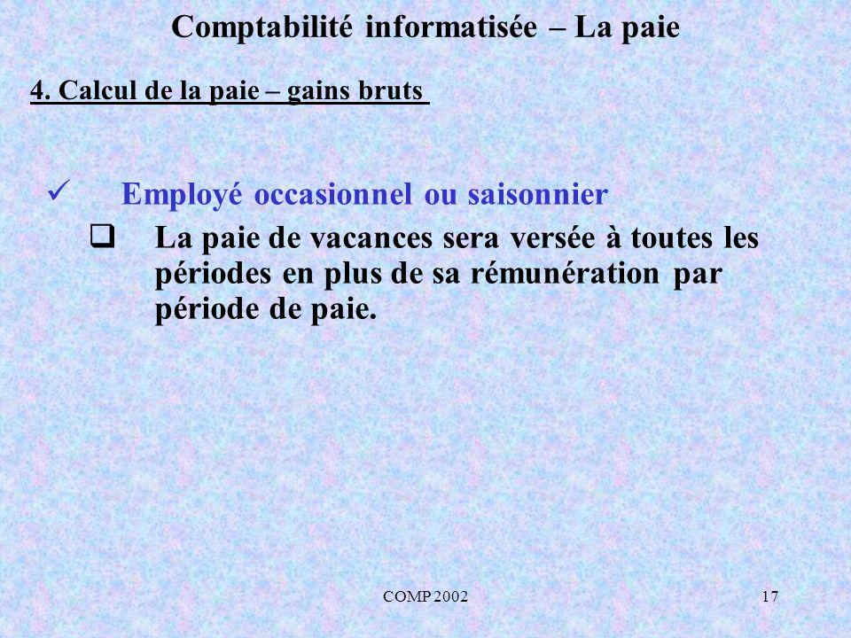 COMP 200217 Comptabilité informatisée – La paie Employé occasionnel ou saisonnier La paie de vacances sera versée à toutes les périodes en plus de sa