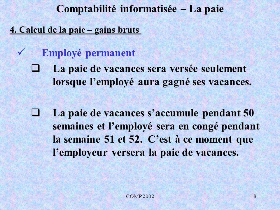 COMP 200218 Comptabilité informatisée – La paie Employé permanent La paie de vacances sera versée seulement lorsque lemployé aura gagné ses vacances.