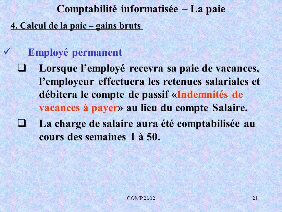 COMP 200221 Comptabilité informatisée – La paie Employé permanent Lorsque lemployé recevra sa paie de vacances, lemployeur effectuera les retenues sal
