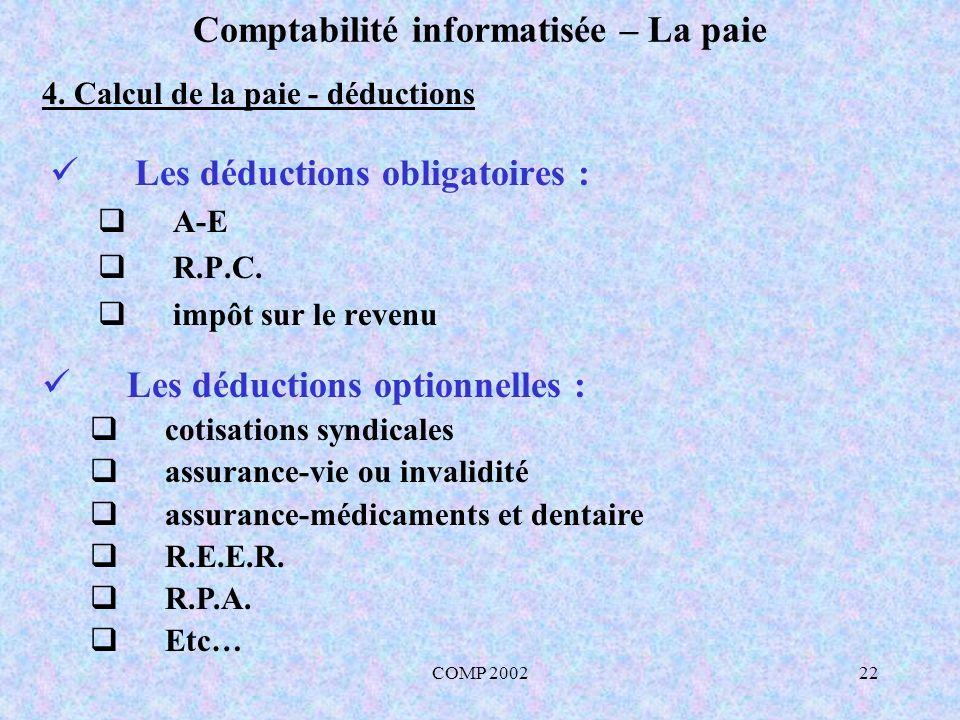 COMP 200222 Comptabilité informatisée – La paie 4. Calcul de la paie - déductions Les déductions optionnelles : cotisations syndicales assurance-vie o