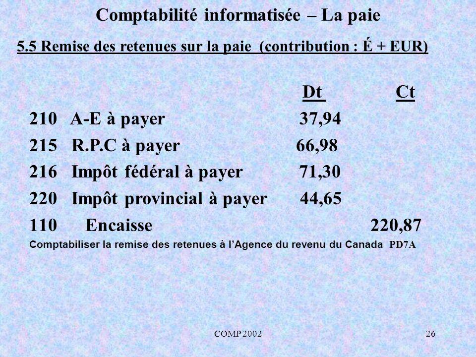 COMP 200226 Comptabilité informatisée – La paie 5.5 Remise des retenues sur la paie (contribution : É + EUR) Dt Ct 210 A-E à payer 37,94 215R.P.C à pa