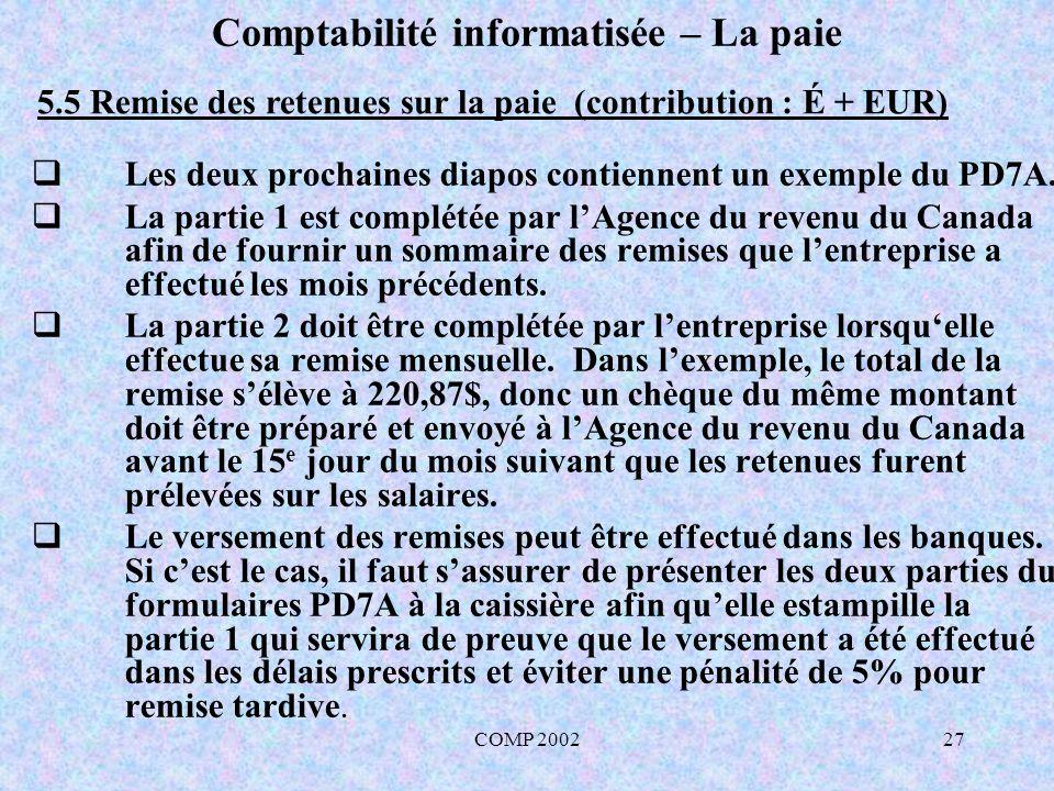 COMP 200227 Comptabilité informatisée – La paie Les deux prochaines diapos contiennent un exemple du PD7A. La partie 1 est complétée par lAgence du re