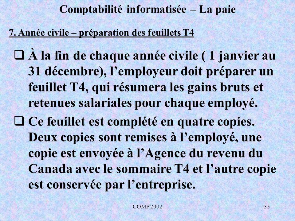 COMP 200235 Comptabilité informatisée – La paie 7. Année civile – préparation des feuillets T4 À la fin de chaque année civile ( 1 janvier au 31 décem